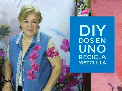 DIY - DOS EN UNO. RECICLA MEZCLILLA.  TWO IN ONE. RECYCLE DENIM