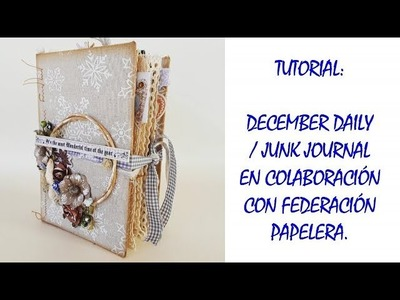 Tutorial: December Daily - Junk Journal en Colaboración con Federación Papelera