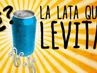 Cómo hacer levitar una lata (Experimentos Caseros)