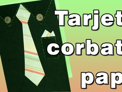 Tarjeta corbata dia del Padre - DIY - Father's Day Tie Card