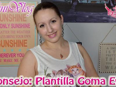 ♥ MiniVlog: Consejo para plantillas de Goma Eva ♥