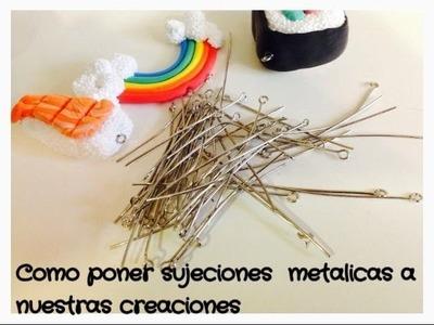 Como poner Eye pins  o sujeción metálica a nuestras creaciones