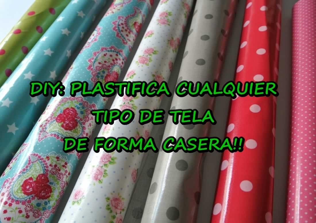 DIY COMO PLASTIFICAR CUALQUIER TIPO DE TELA