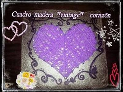 ♥COMO HACER UN  INCREIBLE CUADRO DE MADERA CON UN CORAZÓN♥