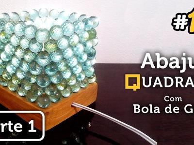 Luminaria Quadrada com Bola de Gude [PARTE 1] - Lámpara Quadrada con Canicas - DIY #10