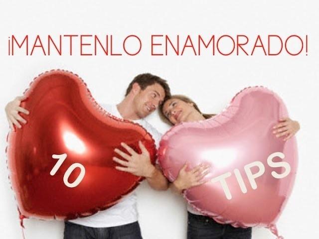 10 TIPS PARA MANTENERLO(A) ENAMORADO(A)