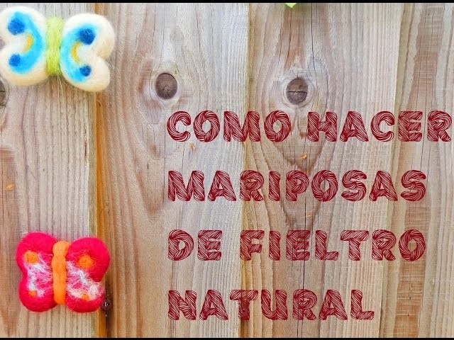 COMO HACER MARIPOSAS DE FIELTRO NATURAL- HOW TO MAKE NATURAL FELT BUTTERFLIES