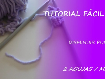 Tutorial disminuir puntos - 2 agujas.media - Fácil DIY