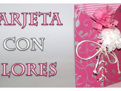 Tarjeta con flores Dia de las Madres - DIY - Flowers Card for Mother's Day