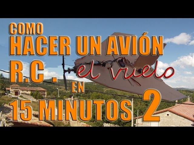 Como hacer un avión radio control en 15 minutos. (EL VUELO)