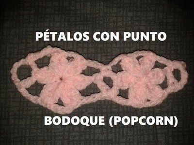 PÉTALOS CON PUNTO BODOQUE (POPCORN) PUNTADA DE FLORES PARA CAPA
