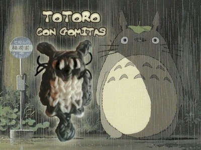 COMO HACER A TOTORO CON GOMITAS (LIGAS) CON TELAR.