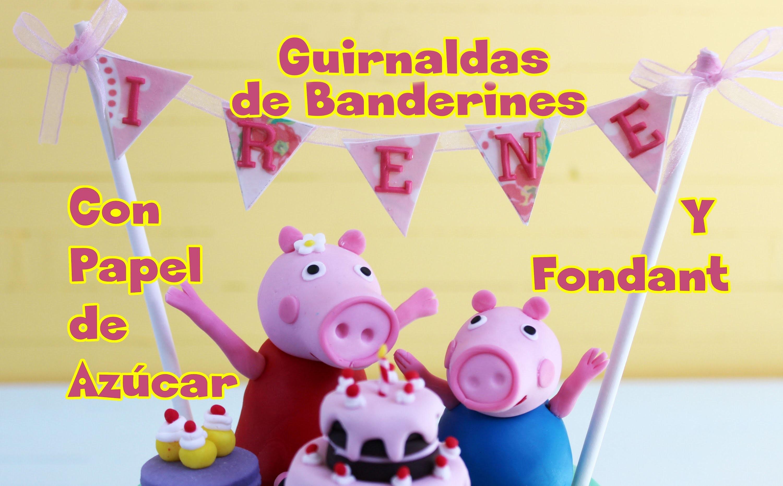 Guirnalda de Banderines con Papel de Azúcar y Fondant. 3ª Parte Tarta Peppa Pig