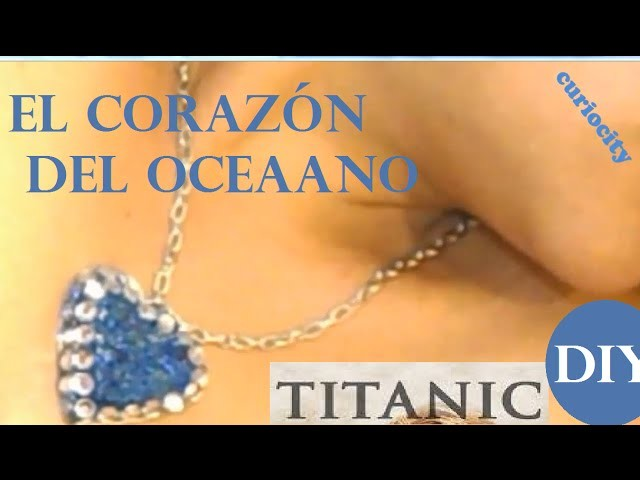 DIY EL CORAZON DEL OCEANO (TITANIC) RECICLADO HEART OF THE OCEAN  (TITANIC)