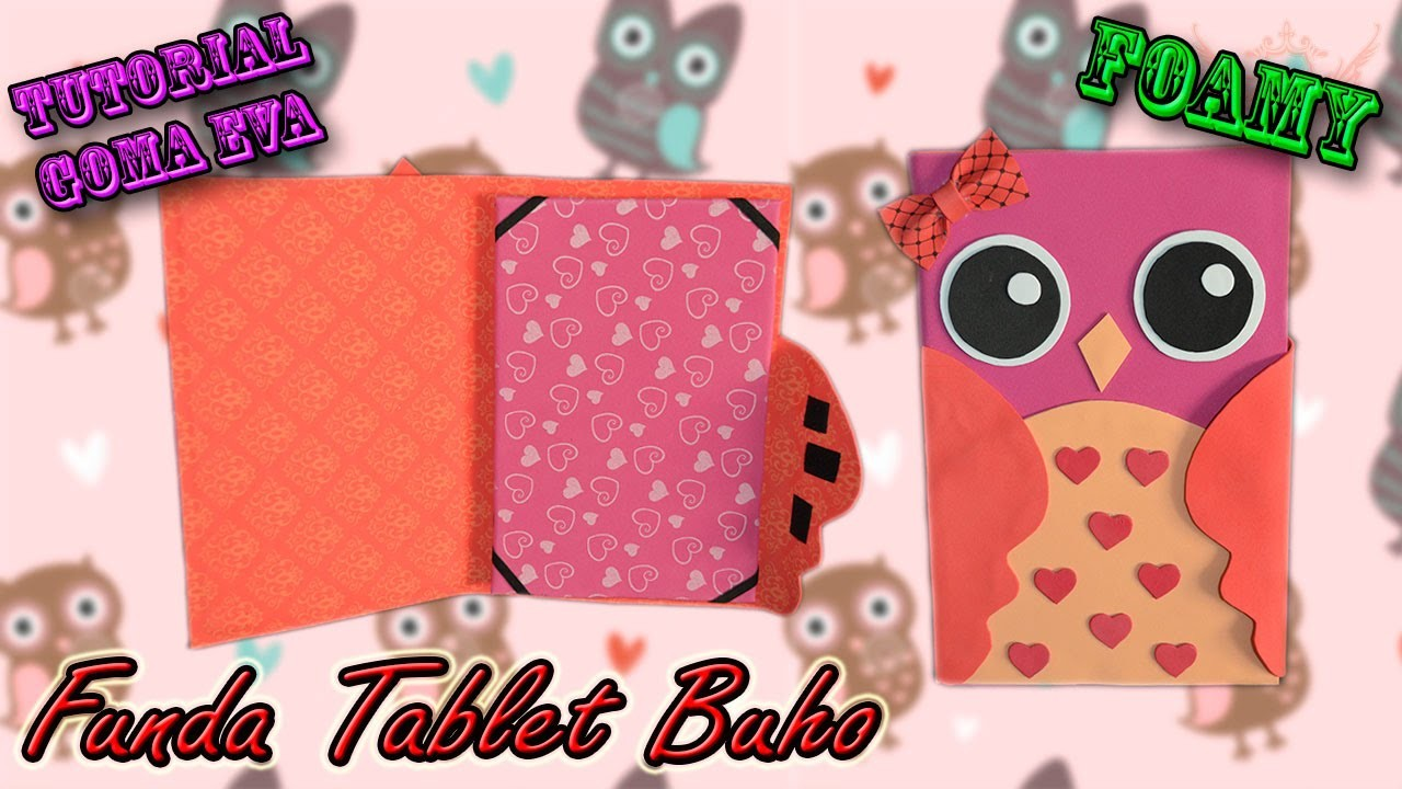 ♥ Tutorial: Funda Búho de Tablet o Ipad de Goma Eva (Foamy) ♥