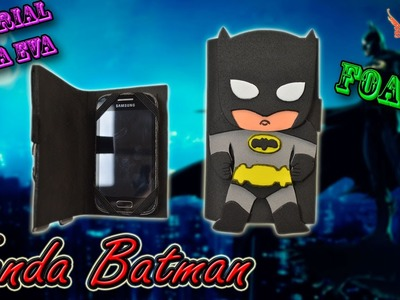 ♥ Tutorial: Funda tipo Flip de Batman de Goma Eva (Foamy) ♥
