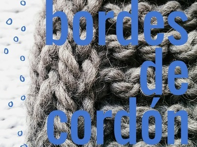 Cómo tejer un cordón en los bordes de la labor - Soy Woolly