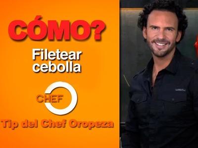 Tip del Chef Oropeza - ¿Cómo filetear Cebolla?