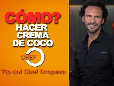Tip del Chef Oropeza - Cómo hacer Crema de Coco