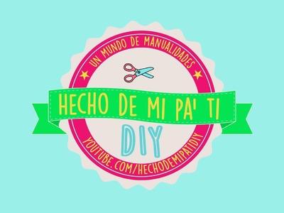 Bienvenidos a Hecho de mi pa' ti DIY!!
