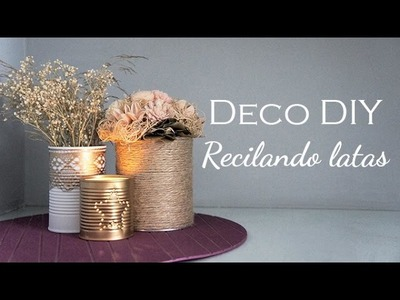 DIY de Decoración - 3 maneras de reciclar latas