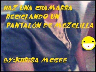 DIY HAZ UNA CHAMARRA CON UN PANTALON DE MEZCLILLA VIEJO #KhrisaMcGee