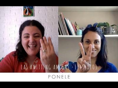 Las Knitting Amigas -  Ep. 3 -  Ponele
