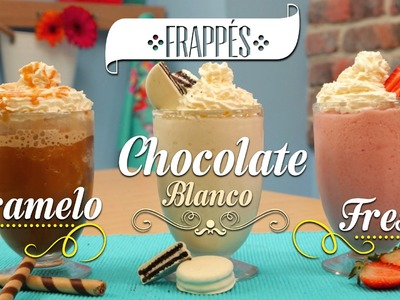 ¿Cómo preparar Frappés Caramelo, Chocolate Blanco y Fresa? - Cocina Fresca