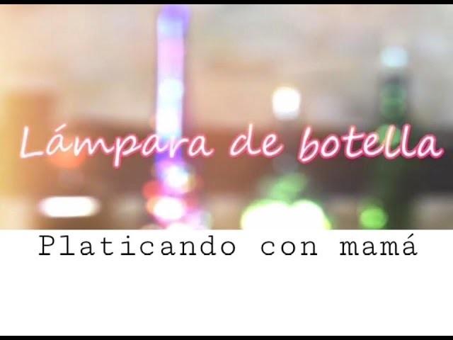 DIY LÁMPARA DE BOTELLA♡ | PLATICANDO CON MAMÁ #1 | Rebeca Mendiola