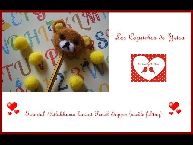 Tutorial : Needle Felting Rilakkuma Kawaii Pencil Topper