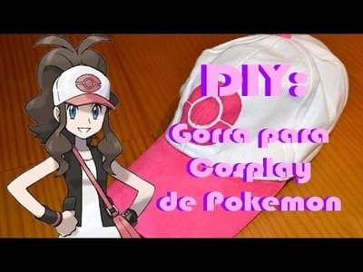 DIY: Gorra para cosplay de Pokemon (Hilda.Touko)