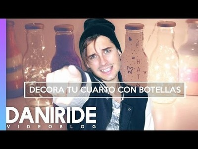 ☆ DIY: Decora tu habitación con Botellas ☆ | Dani Ride