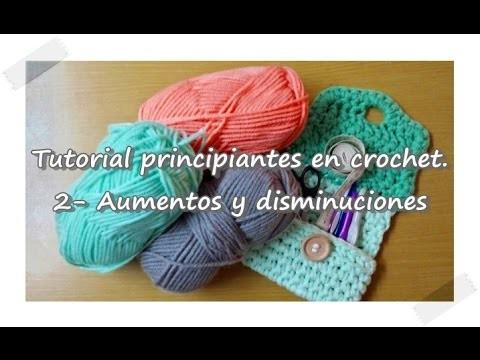 Tutorial Principiantes en crochet. 2- Aumentos y Disminuciones