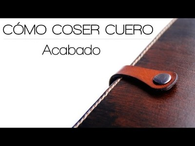 Cómo coser cuero. Parte 4: Acabado || How to sew leather: Finishing.