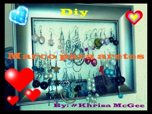 DIY Marco para decorar y ordenar los aretes Reciclado -#KhrisaMcGee¡Compártelo!