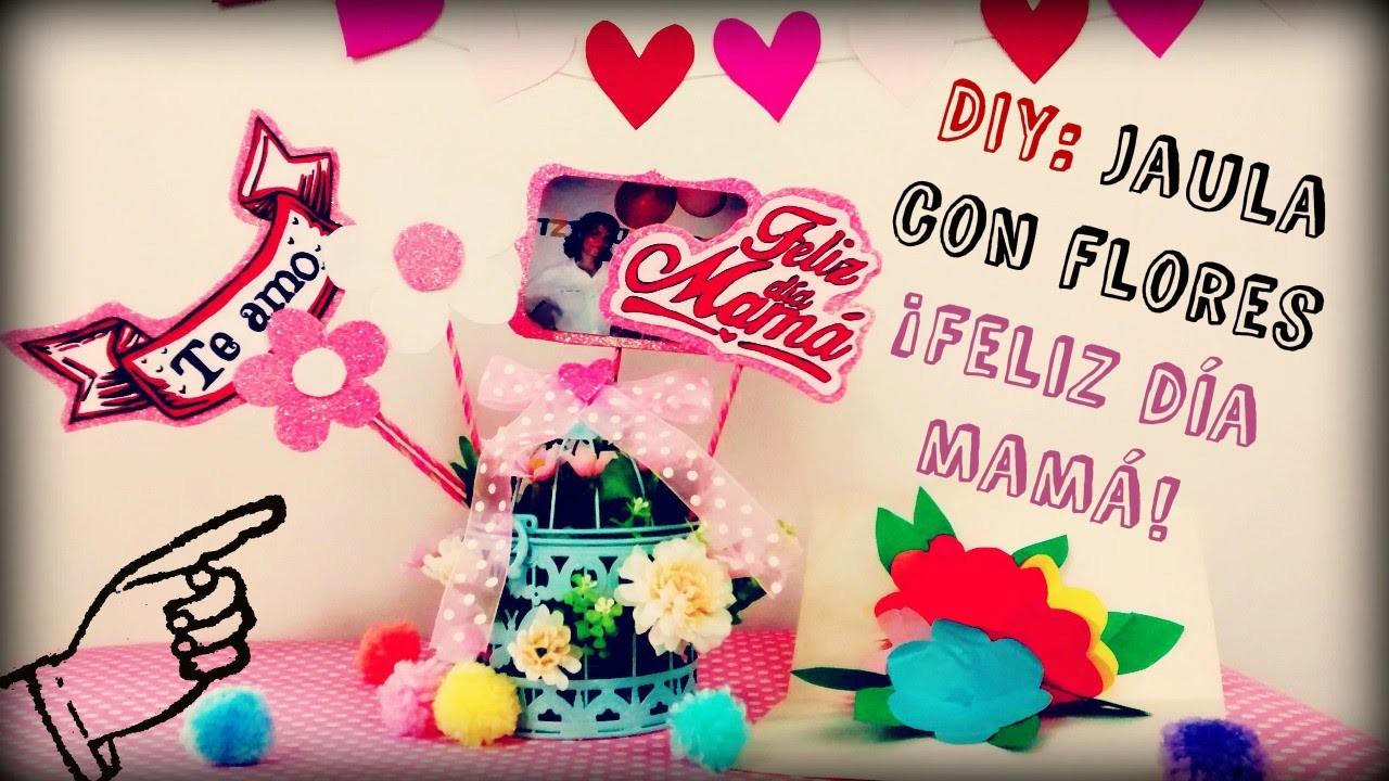 DIY: ¡Feliz día mamá! Regalo en su día: Jaula con flores