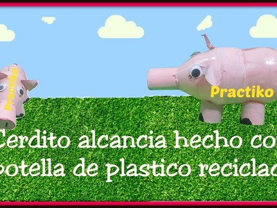 COMO HACER UNA ALCANCIA CON UNA BOTELLA DE PLASTICO RECICLADA- PRACTIKO