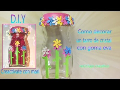 Como decorar tarros de cristal con goma eva, reciclaje creativo DIY