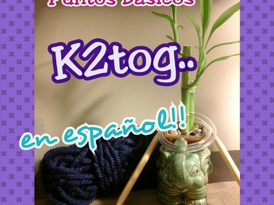 K2tog - Dos derechos juntos. Puntos básicos en agujas (Español)