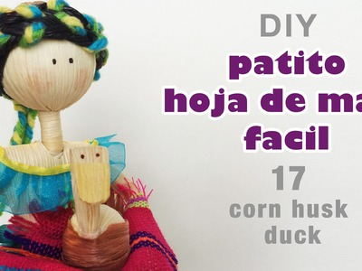 Como hacer patito de hojas de maiz 17.How to make a corn husk duck.hojas de totomoxtle