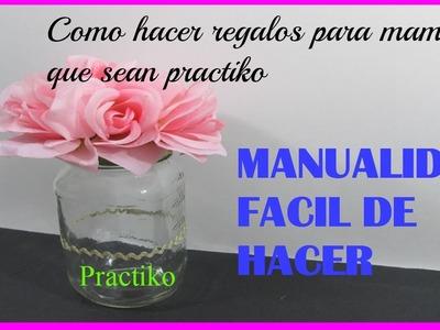 COMO HACER REGALOS PARA MAMÁ MANUALIDAD FÁCIL DE HACER- PRACTIKO