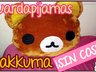 Guardapijamas cojín Rilakkuma ♥ (¡SIN COSER! ♫) ~ Rilakkuma pajama's bag & pillow (NO SEWING! ♫)