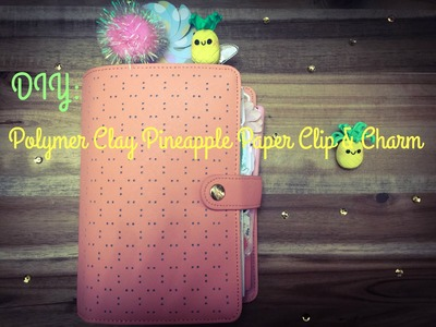DIY: Polymer Clay Pineapple Paper Clip & Charm for you Planner