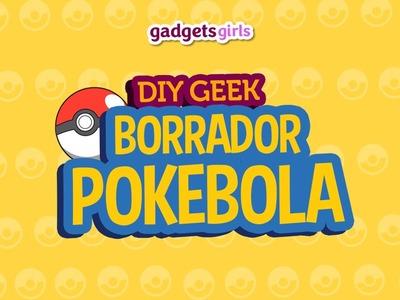 Como hacer BORRADORES en forma de POKEBOLAS - DIY Geek - Gadgets Girls