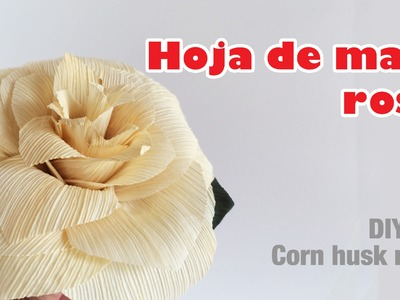 Como hacer flor con hoja de maíz rosa 45.how to make a corn husk flower rose