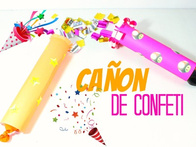 COMO HACER UN CAÑON DE CONFETI CASERO - DIY - IDEAS PARA FIESTAS