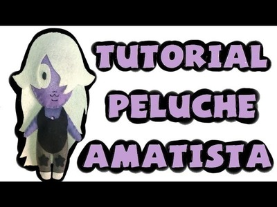 Cómo hacer un peluche de Amatista - Tutorial Steven Universe