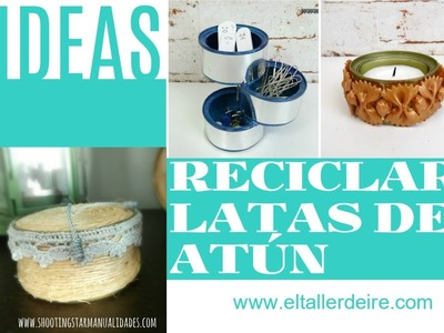 3 ideas para reciclar latas de atún. 3 ideas for recycling cans of tuna