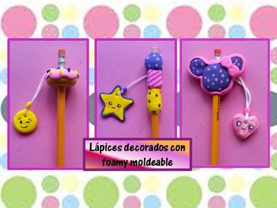 ♥LAPICES DECORADOS CON FOAMY MOLDEABLE♥- CREACIONES mágicas ♥♥♥