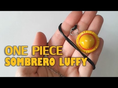 One Piece: Colgante Sombrero Luffy Polymer Tutorial | Fimo | Porcelana |